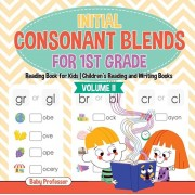 Initial Consonant Blends for 1st Grade Volume II - Reading Book for Kids - Children's Reading and Writing Books, Paperback/Baby Professor