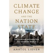 Climate Change and the Nation State: The Case for Nationalism in a Warming World, Hardcover/Anatol Lieven