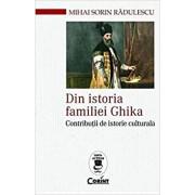 Din istoria familiei ghika. Contributii de istorie culturala/Mihai Sorin Radulescu