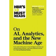 "HBR's 10 Must Reads on AI, Analytics, and the New Machine Age (with Bonus Article ""Why Every Company Needs an Augmented Reality Strategy"" by Michael E, Paperback/Harvard Business Review"