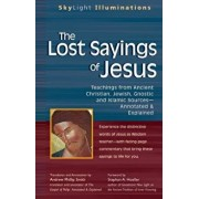The Lost Sayings of Jesus: Teachings from Ancient Christian, Jewish, Gnostic and Islamic Sources, Paperback/Andrew Phillip Smith