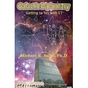 Galactic Diplomacy: Getting to Yes with Et, Paperback/Dr Michael E. Salla