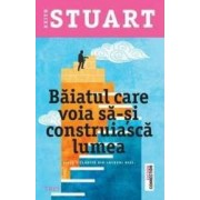 Baiatul care voia sa-si construiasca lumea - Keith Stuart