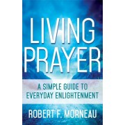 Living Prayer: A Simple Guide to Everyday Enlightenment, Paperback