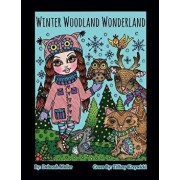 Winter Woodland Wonderland: Winter Woodland Wonderland Coloring Book. Whimsical Animals and Girls All Ready for a Magical Winter of Coloring Fun., Paperback/Deborah Muller