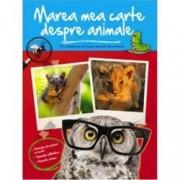 Marea mea carte despre animale. Tot ce trebuie sa stii despre animalele tale preferate