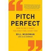 Pitch Perfect: How to Say It Right the First Time, Every Time, Paperback/Bill McGowan