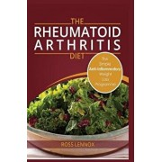 Rheumatoid Arthritis Diet: Weight Loss Anti Inflammatory Recipe Book and Action Plan., Paperback/Ross Lennox
