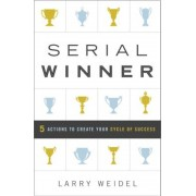 Serial Winner: 5 Actions to Create Your Cycle of Success, Hardcover