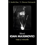Sfantul Ioan Maximovici. Viata si minunile. Editia a treia/Serafin Rose