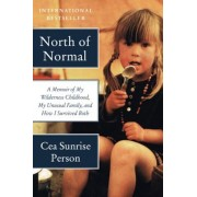 North of Normal: A Memoir of My Wilderness Childhood, My Unusual Family, and How I Survived Both, Paperback