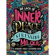 A Snarky Adult Colouring Book: My Lack of Inner Peace Is Stressing Me Out, Paperback/Papeterie Bleu