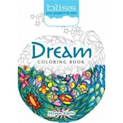 BLISS Dream Coloring Book. Your Passport to Calm, Paperback/Miryam Adatto