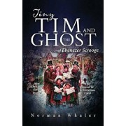 Tiny Tim and the Ghost of Ebenezer Scrooge: The Sequel to a Christmas Carol, Paperback/Norman Whaler