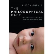 Philosophical Baby. What Children's Minds Tell Us about Truth, Love & the Meaning of Life, Paperback/Alison Gopnik
