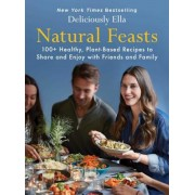 Natural Feasts: 100+ Healthy, Plant-Based Recipes to Share and Enjoy with Friends and Family, Hardcover