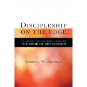 Discipleship on the Edge: An Expository Journey Through the Book of Revelation, Paperback