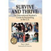 Survive and Thrive: The International Student's Guide to Succeeding in the U.S., Paperback/Tina L. Quick