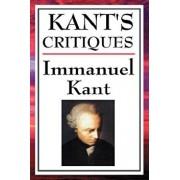 Kant's Critiques: The Critique of Pure Reason, the Critique of Practical Reason, the Critique of Judgement/Immanuel Kant