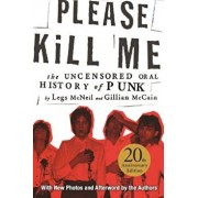 Please Kill Me: The Uncensored Oral History of Punk, Paperback/Legs McNeil