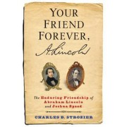 Your Friend Forever, A. Lincoln: The Enduring Friendship of Abraham Lincoln and Joshua Speed