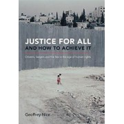 Justice for All and How to Achieve It: Citizens, Lawyers and the Law in the Age of Human Rights, Hardcover/Geoffrey Nice Qc
