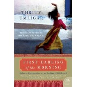 First Darling of the Morning: Selected Memories of an Indian Childhood, Paperback/Thrity Umrigar