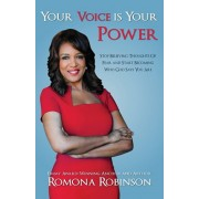 Your Voice is Your Power: Stop Believing Thoughts Of Fear and Start Becoming Who God Says You Are, Paperback/Romona Robinson