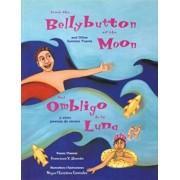 From The Bellybutton Of The Moon / del Ombligo de la Luna: And Other Summer Poems / Y Otras Poemas de Verano, Paperback/Francisco X. Alarcon