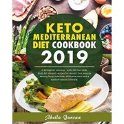 Keto Mediterranean Diet Cookbook 2019: A Ketogenic Solution With 100 Low-carb High-fat Vibrant Recipes For Weight Loss, Energy-saving, Busy Schedule,, Paperback/Abella Duncan