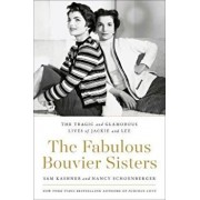 The Fabulous Bouvier Sisters: The Tragic and Glamorous Lives of Jackie and Lee, Hardcover/Sam Kashner