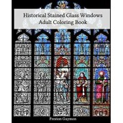 Historical Stained Glass Windows Adult Coloring Book, Paperback/Preston Guymon