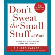 Don't Sweat the Small Stuff at Work: Simple Ways to Minimize Stress and Conflict, Paperback/Richard Carlson
