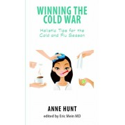 Winning the Cold War. Holistic Tips for the Cold and Flu Season, Paperback/Anne Hunt