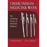 Creek Indian Medicine Ways: The Enduring Power of Mvskoke Religion, Paperback