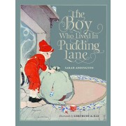 The Boy Who Lived in Pudding Lane: Being a True Account, If Only You Believe It, of the Life and Ways of Santa, Oldest Son of Mr. and Mrs. Claus, Hardcover
