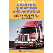 CDL Test Practice Questions and Answers: Contain about 400 CDL Test Practice Questions and the Answers You Need to Ace Your CDL Test and Obtain Your P, Paperback/Ryan Steve