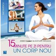 15 minute pe zi pentru un corp nou/Anne Dufour, Raphael Gruman