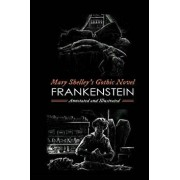 Mary Shelley's Frankenstein, Annotated and Illustrated: The Uncensored 1818 Text with Maps, Essays, and Analysis/M. Grant Kellermeyer