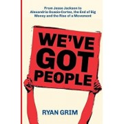 We've Got People: From Jesse Jackson to AOC, the End of Big Money and the Rise of a Movement, Paperback/Ryan Grim