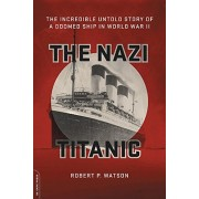 The Nazi Titanic: The Incredible Untold Story of a Doomed Ship in World War II, Paperback