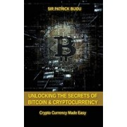 Unlocking The Secrets Of Bitcoin And Cryptocurrency: Crypto Currency Made Easy, Paperback/Sir Patrick Bijou