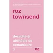 Dezvolta-ti abilitatile de comunicare. Ed a II-a/Roz Townsend