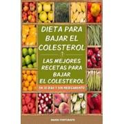 Dieta Para Bajar El Colesterol: Las Mejores Recetas Para Bajar El Colesterol En 30 Dias Y Sin Medicamento, Paperback/Mario Fortunato