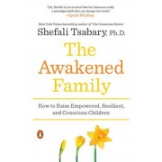 The Awakened Family: How to Raise Empowered, Resilient, and Conscious Children, Paperback