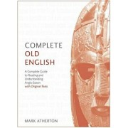 Complete Old English Beginner to Intermediate Course: A Comprehensive Guide to Reading and Understanding Old English, with Original Texts, Paperback/Mark Atherton