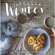 Making Winter: A Hygge-Inspired Guide to Surviving the Winter Months, Hardcover/Emma Mitchell