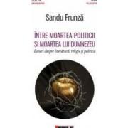 Intre moartea politicii si moartea lui Dumnezeu - Sandu Frunza