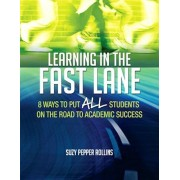 Learning in the Fast Lane: 8 Ways to Put All Students on the Road to Academic Success, Paperback/Suzy Pepper Rollins