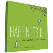 Happiness Is . . . 500 Ways to Be in the Moment, Paperback